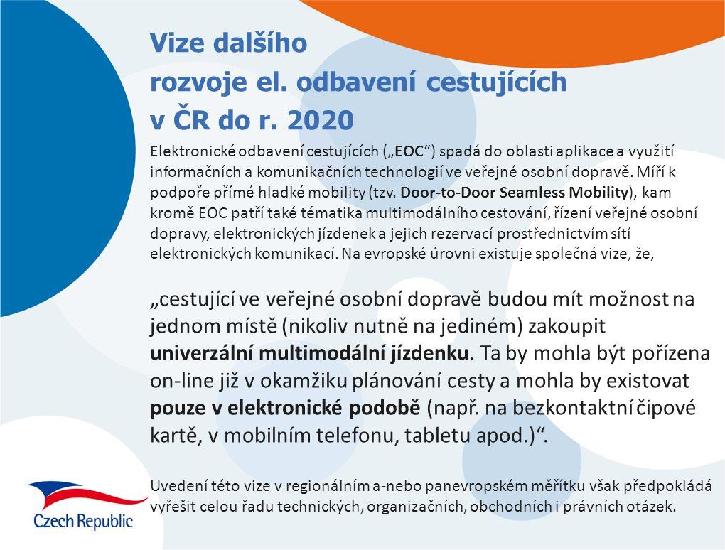 """Vize dalšího rozvoje el. odbavení cestujících v ČR do r. 2020 Elektronické odbavení cestujících (""""EOC"""") spadá do oblasti aplikace a využití informační"""