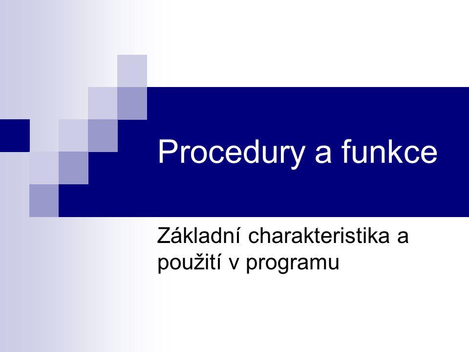 Procedury a funkce Základní charakteristika a použití v programu