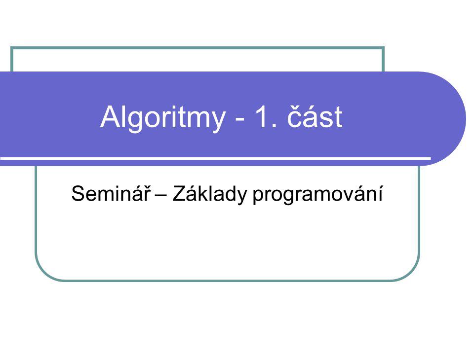 Algoritmy - 1. část Seminář – Základy programování