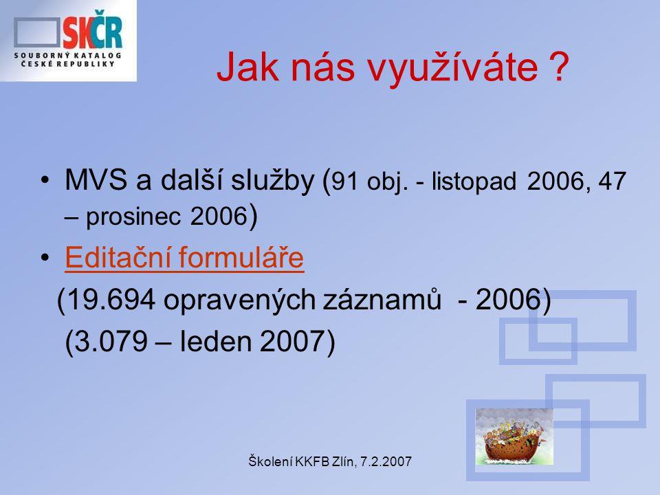 Jak nás využíváte ? MVS a další služby ( 91 obj. - listopad 2006, 47 – prosinec 2006 ) Editační formuláře (19.694 opravených záznamů - 2006) (3.079 –