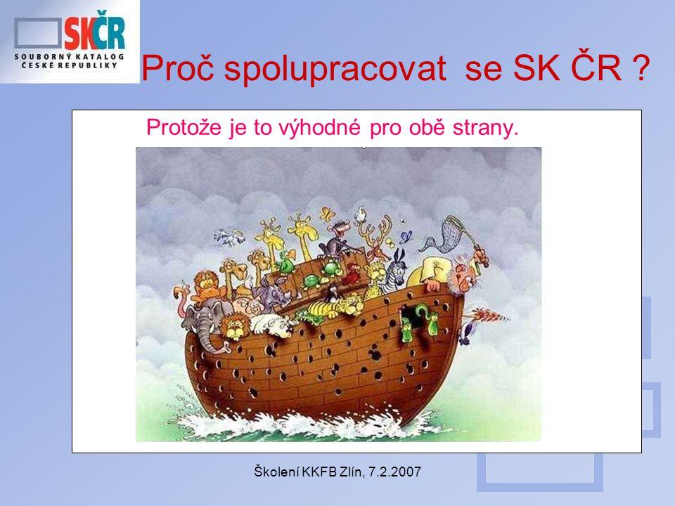 Školení KKFB Zlín, 7.2.2007 Proč spolupracovat se SK ČR Protože je to výhodné pro obě strany.