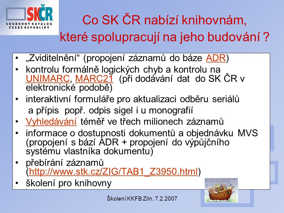 """Školení KKFB Zlín, 7.2.2007 Co SK ČR nabízí knihovnám, které spolupracují na jeho budování ? """"Zviditelnění"""" (propojení záznamů do báze ADR)ADR kontrol"""