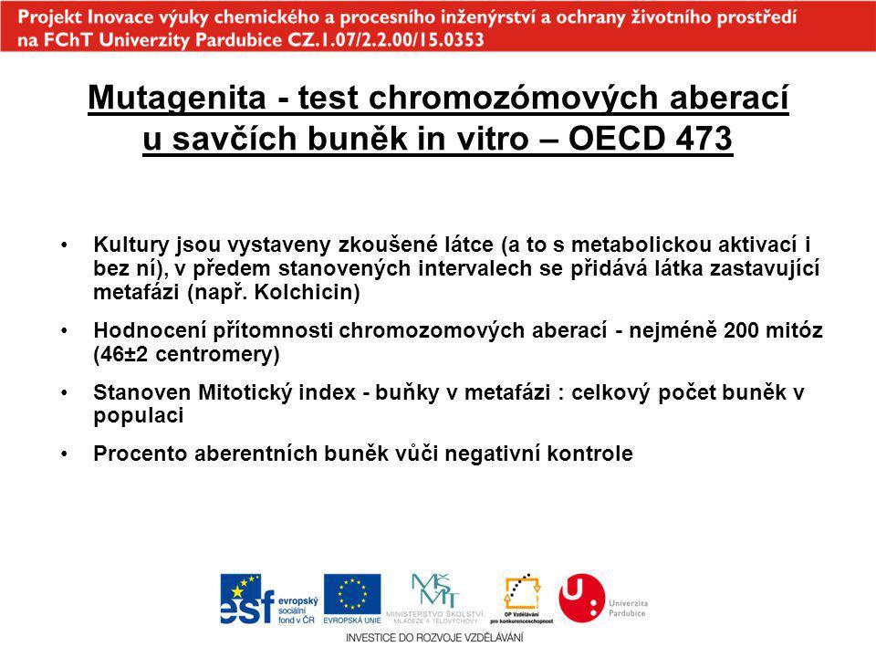 Mutagenita - test chromozómových aberací u savčích buněk in vitro – OECD 473 Kultury jsou vystaveny zkoušené látce (a to s metabolickou aktivací i bez