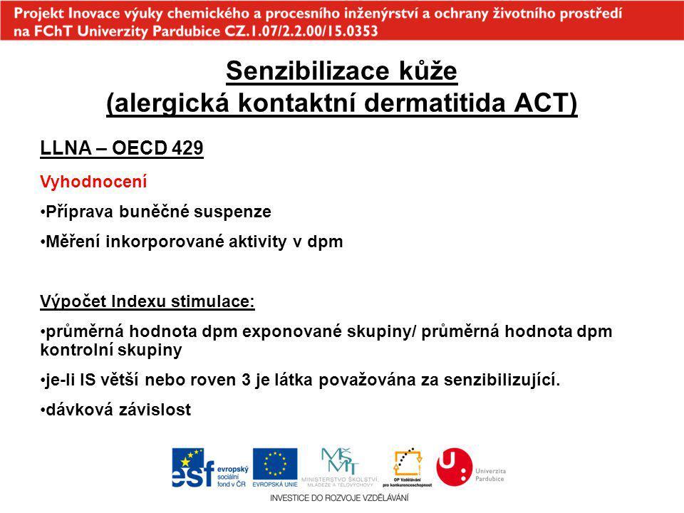 Senzibilizace kůže (alergická kontaktní dermatitida ACT) LLNA – OECD 429 Vyhodnocení Příprava buněčné suspenze Měření inkorporované aktivity v dpm Výp