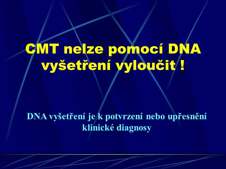 CMT nelze pomocí DNA vyšetření vyloučit ! DNA vyšetření je k potvrzení nebo upřesnění klinické diagnosy