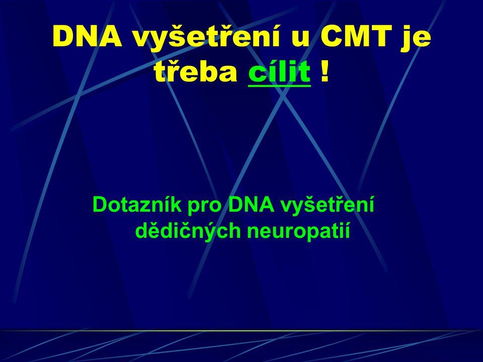 DNA vyšetření u CMT je třeba cílit ! Dotazník pro DNA vyšetření dědičných neuropatií