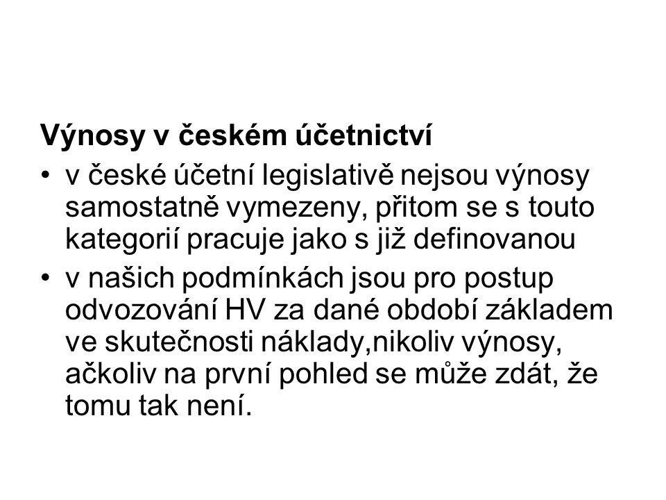 Výnosy v českém účetnictví v české účetní legislativě nejsou výnosy samostatně vymezeny, přitom se s touto kategorií pracuje jako s již definovanou v