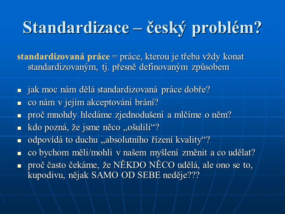 Standardizace – český problém? = práce, kterou je třeba vždy konat standardizovaným, tj. přesně definovaným způsobem standardizovaná práce = práce, kt
