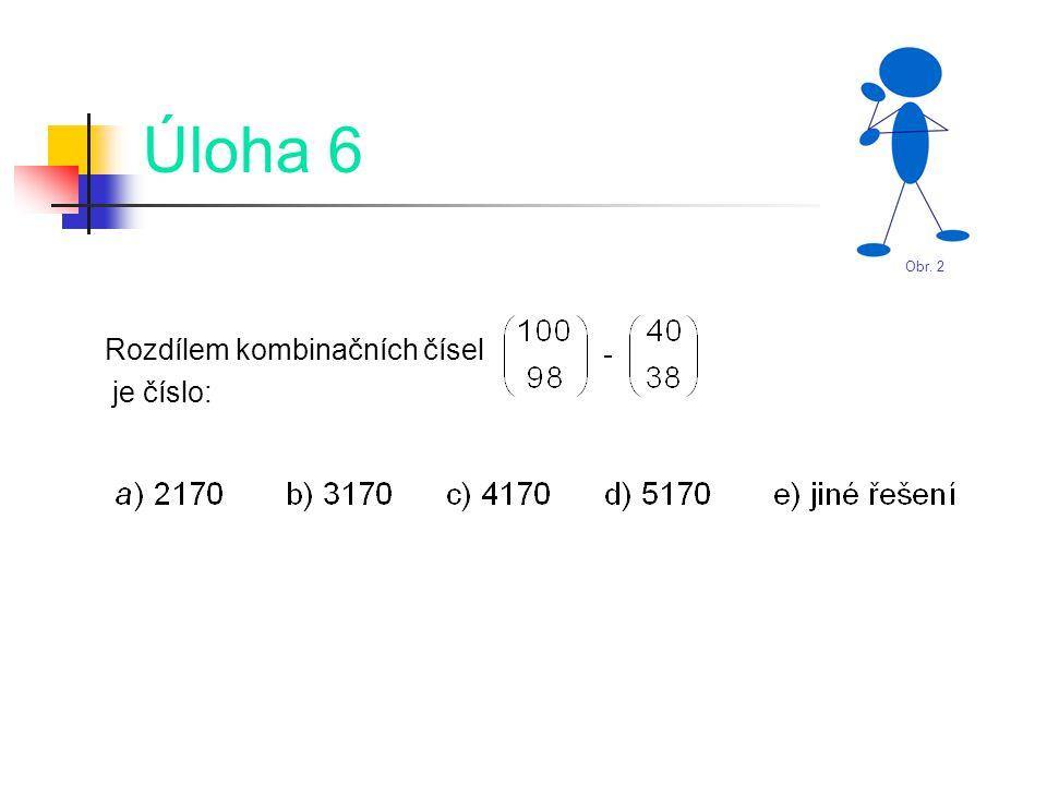 Úloha 6 Rozdílem kombinačních čísel je číslo: Obr. 2
