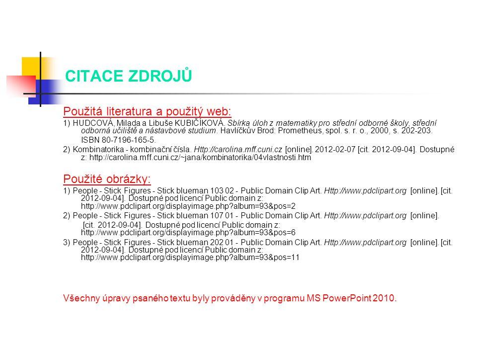 CITACE ZDROJŮ Použitá literatura a použitý web: 1) HUDCOVÁ, Milada a Libuše KUBIČÍKOVÁ.