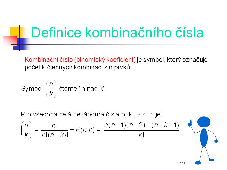 Definice kombinačního čísla Obr.1 Kombinační číslo (binomický koeficient) je symbol, který označuje počet k-členných kombinací z n prvků.