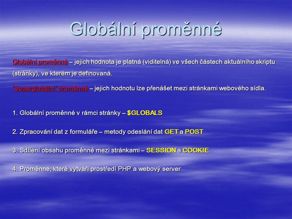 Globální proměnné Globální proměnné – jejich hodnota je platná (viditelná) ve všech částech aktuálního skriptu (stránky), ve kterém je definovaná.