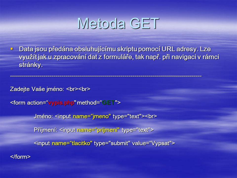 Metoda GET  Data jsou předána obsluhujícímu skriptu pomocí URL adresy.