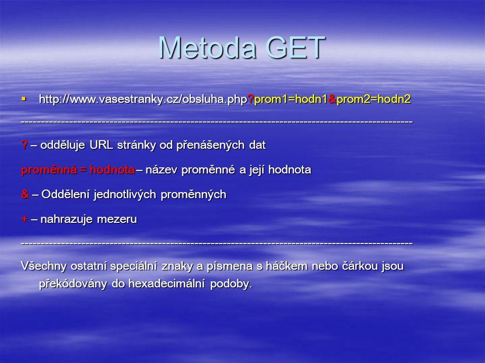 Metoda GET  http://www.vasestranky.cz/obsluha.php?prom1=hodn1&prom2=hodn2 ------------------------------------------------------------------------------------------------- .