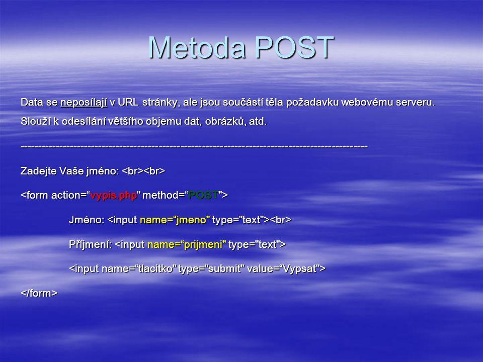 Metoda POST Data se neposílají v URL stránky, ale jsou součástí těla požadavku webovému serveru.