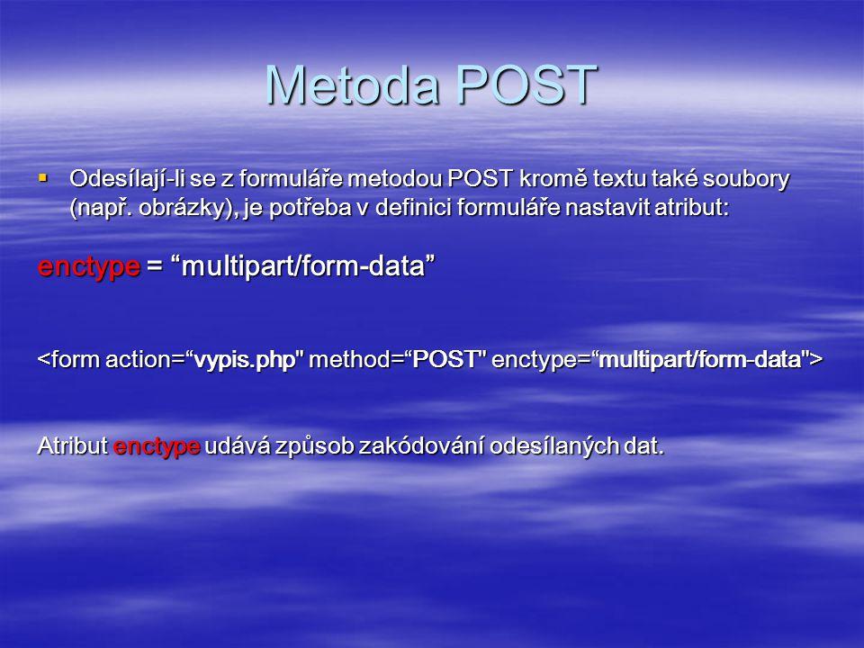 Metoda POST  Odesílají-li se z formuláře metodou POST kromě textu také soubory (např.