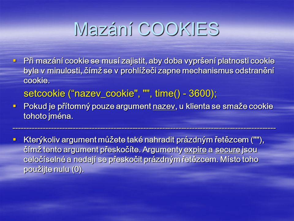 Mazání COOKIES  Při mazání cookie se musí zajistit, aby doba vypršení platnosti cookie byla v minulosti, čímž se v prohlížeči zapne mechanismus odstranění cookie.