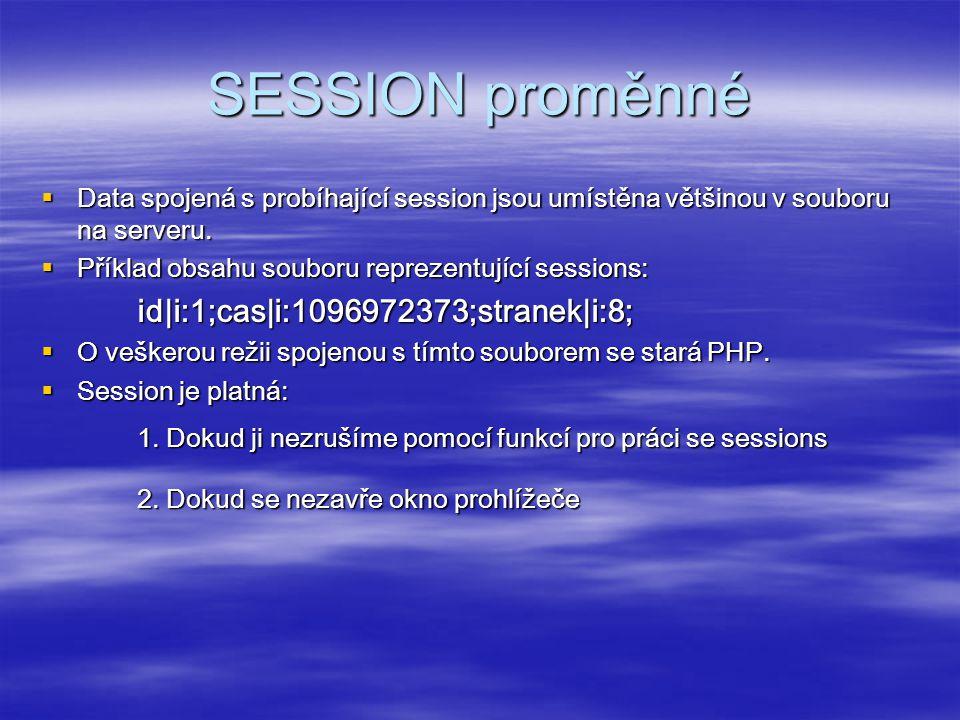 SESSION proměnné  Data spojená s probíhající session jsou umístěna většinou v souboru na serveru.