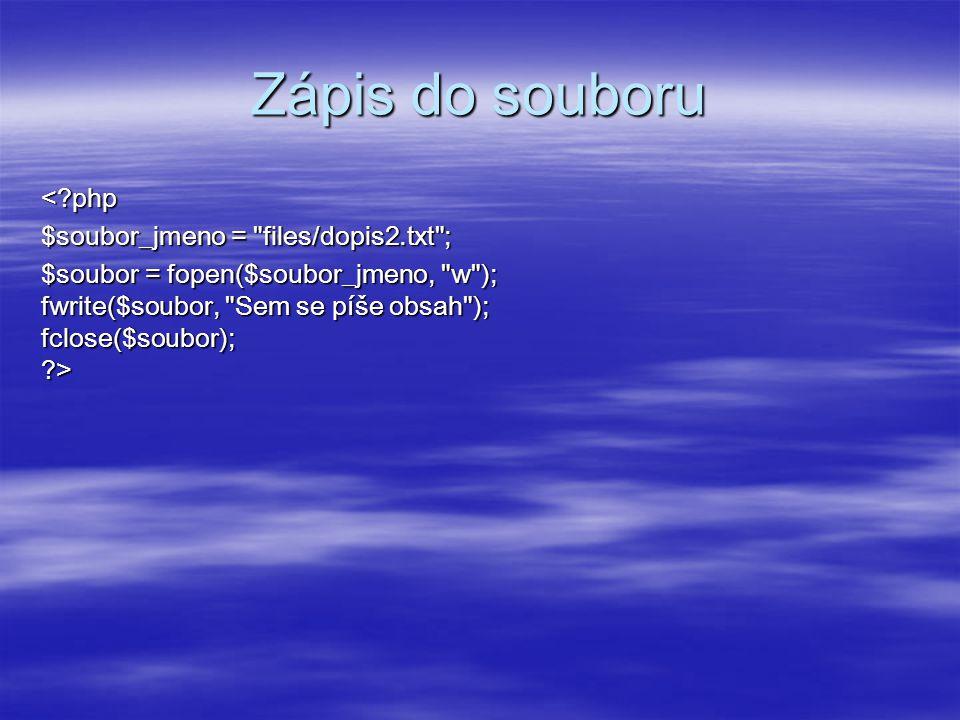 Zápis do souboru <?php $soubor_jmeno = files/dopis2.txt ; $soubor = fopen($soubor_jmeno, w ); fwrite($soubor, Sem se píše obsah ); fclose($soubor); ?>