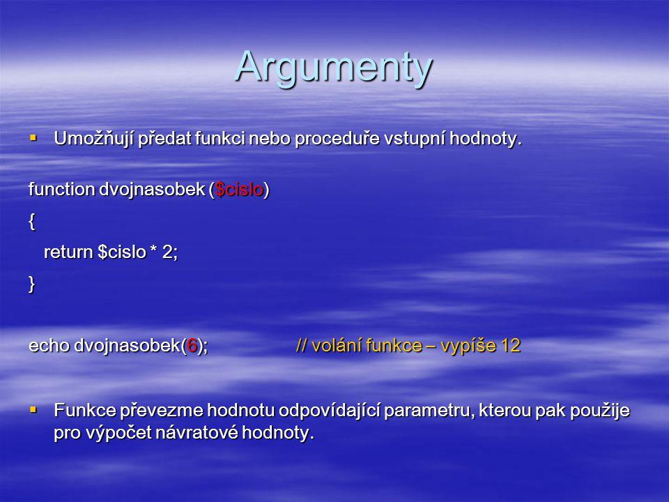 Argumenty  Umožňují předat funkci nebo proceduře vstupní hodnoty.