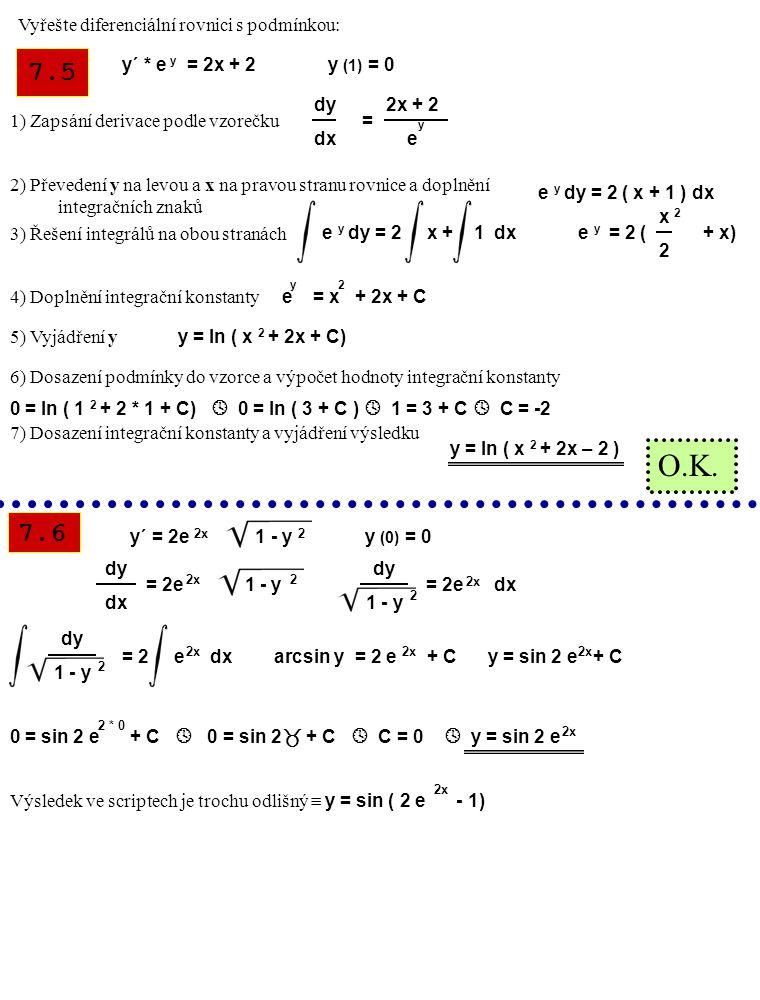 7.7 7.3 y´ = x sin x y (  ) =  dy dx = x sin x dy = x sin x dx 1 dy = x sin x dx u´ = sin x v = x u = - cos x v´ = 1 u´v = u * v - u * v´ x sin x dx = - cos x * x - - cos x * 1 dx = - x cos x + cos x dx = = - x cos x + sin x + C y = - x cos x + sin x + C  = -  cos  + sin  + C   = -  * -1 + 0 + C   =  + C  C = 0 y = sin x - x cos x Opět malý rozdíl.
