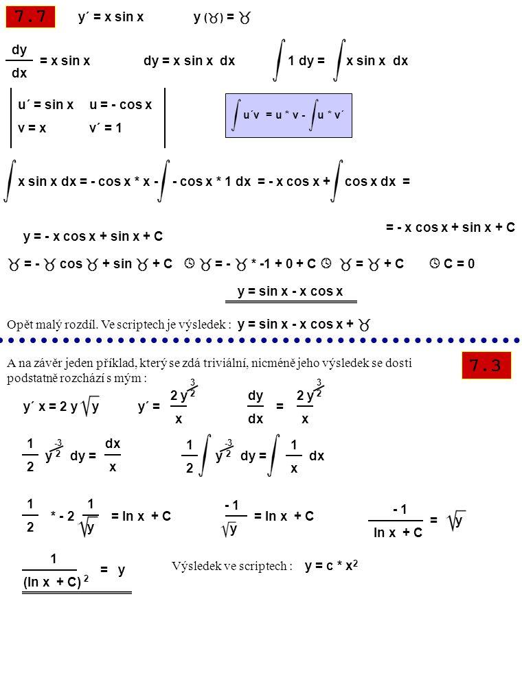 7.7 7.3 y´ = x sin x y (  ) =  dy dx = x sin x dy = x sin x dx 1 dy = x sin x dx u´ = sin x v = x u = - cos x v´ = 1 u´v = u * v - u * v´ x sin x dx