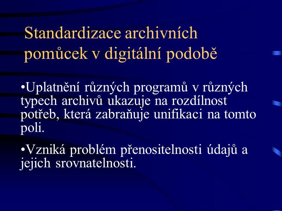 Standardizace archivních pomůcek v digitální podobě Uplatnění různých programů v různých typech archivů ukazuje na rozdílnost potřeb, která zabraňuje