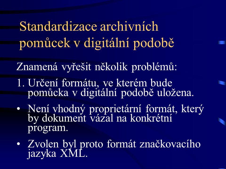 Standardizace archivních pomůcek v digitální podobě Znamená vyřešit několik problémů: 1.Určení formátu, ve kterém bude pomůcka v digitální podobě uložena.