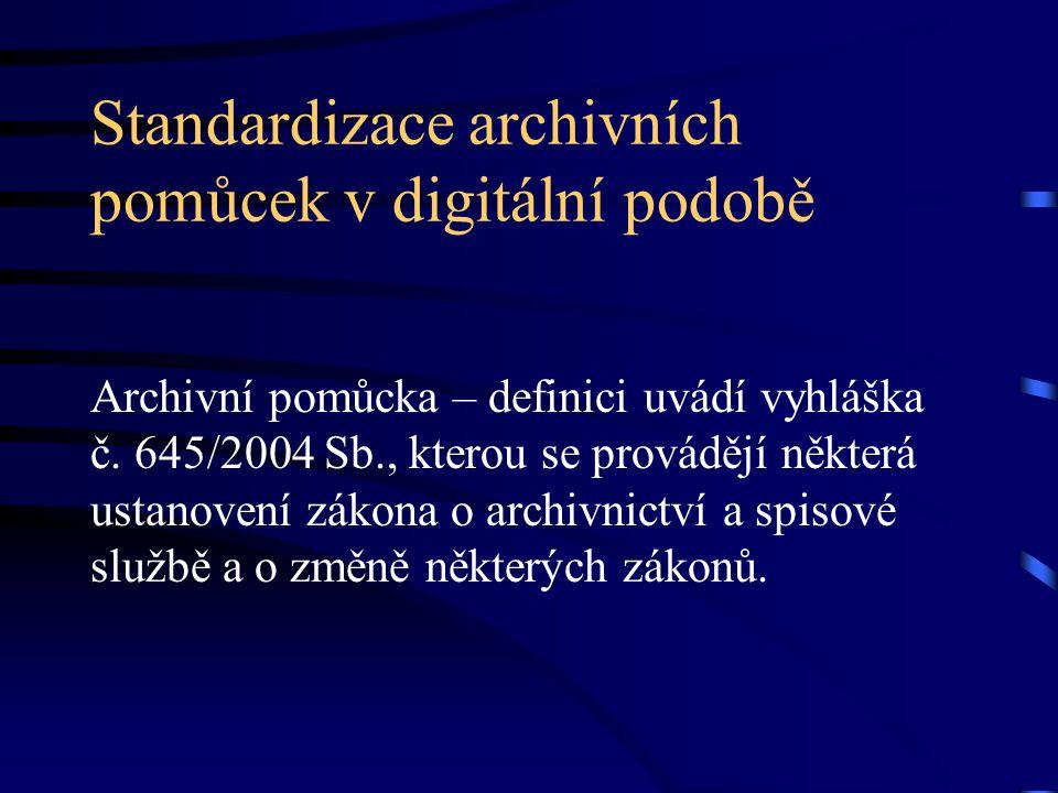 Standardizace archivních pomůcek v digitální podobě Archivní pomůcka – definici uvádí vyhláška č. 645/2004 Sb., kterou se provádějí některá ustanovení