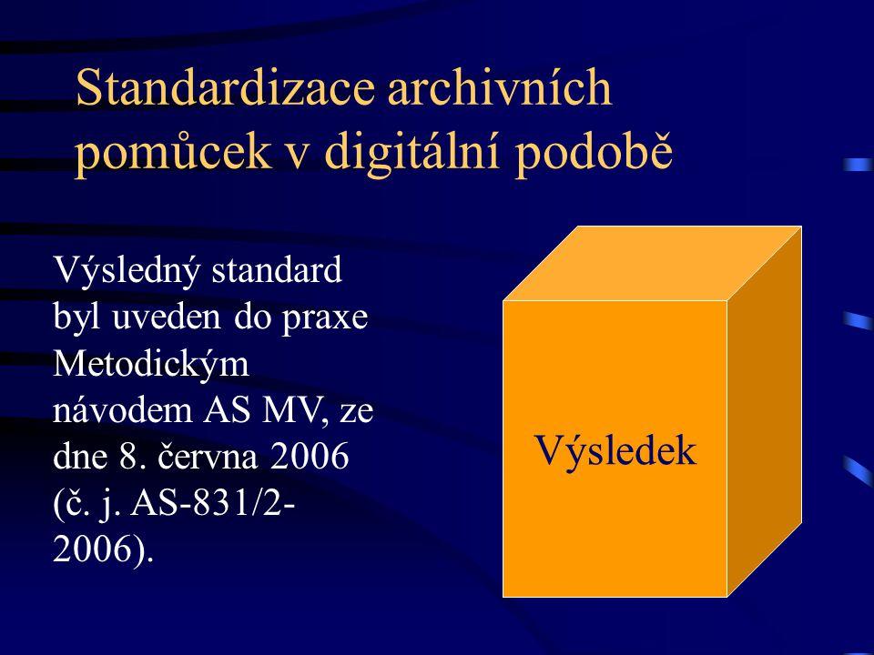 Standardizace archivních pomůcek v digitální podobě Výsledný standard byl uveden do praxe Metodickým návodem AS MV, ze dne 8. června 2006 (č. j. AS-83