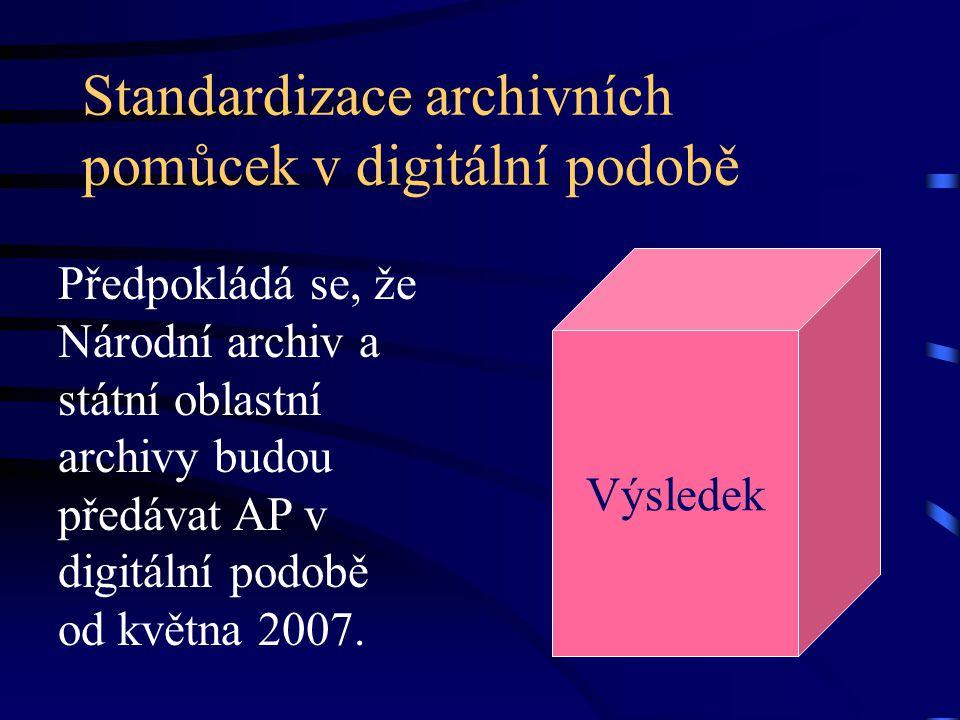 Standardizace archivních pomůcek v digitální podobě Předpokládá se, že Národní archiv a státní oblastní archivy budou předávat AP v digitální podobě od května 2007.