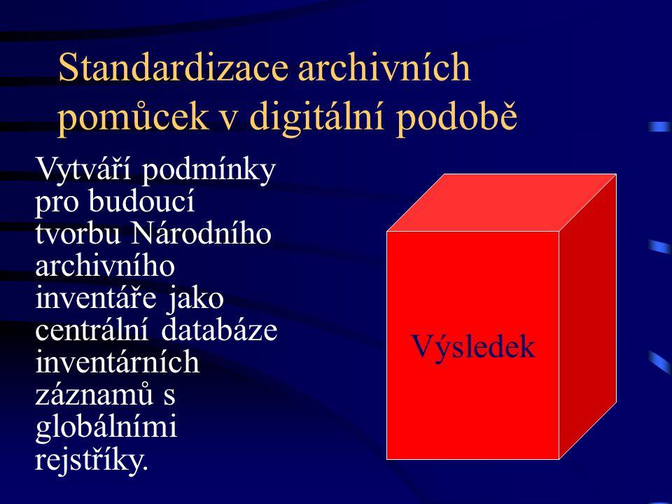 Standardizace archivních pomůcek v digitální podobě Vytváří podmínky pro budoucí tvorbu Národního archivního inventáře jako centrální databáze inventá
