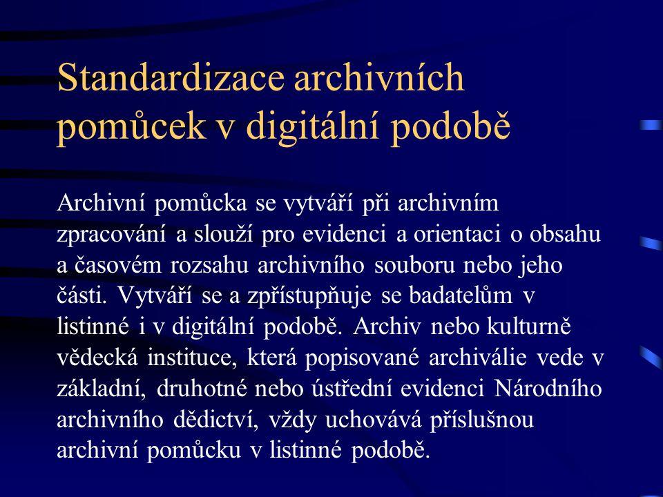 Standardizace archivních pomůcek v digitální podobě Archivní pomůcka se vytváří při archivním zpracování a slouží pro evidenci a orientaci o obsahu a časovém rozsahu archivního souboru nebo jeho části.