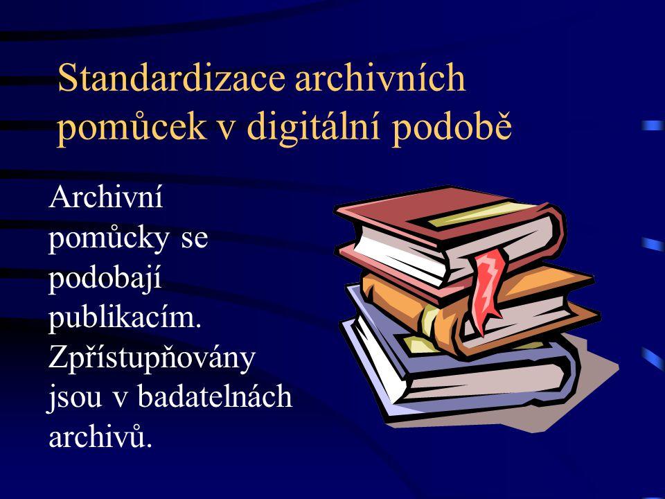 Standardizace archivních pomůcek v digitální podobě Archivní pomůcky se podobají publikacím. Zpřístupňovány jsou v badatelnách archivů.