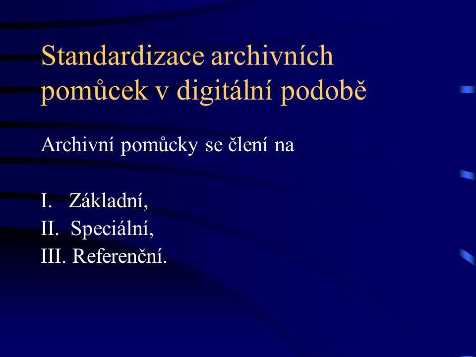 Standardizace archivních pomůcek v digitální podobě Archivní pomůcky se člení na I. Základní, II. Speciální, III. Referenční.