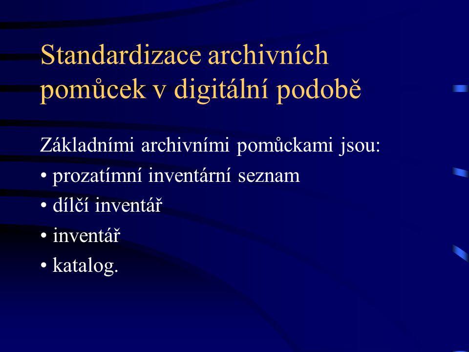 Standardizace archivních pomůcek v digitální podobě Základními archivními pomůckami jsou: prozatímní inventární seznam dílčí inventář inventář katalog