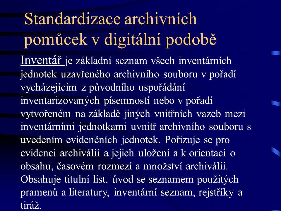 Standardizace archivních pomůcek v digitální podobě Inventář je základní seznam všech inventárních jednotek uzavřeného archivního souboru v pořadí vycházejícím z původního uspořádání inventarizovaných písemností nebo v pořadí vytvořeném na základě jiných vnitřních vazeb mezi inventárními jednotkami uvnitř archivního souboru s uvedením evidenčních jednotek.
