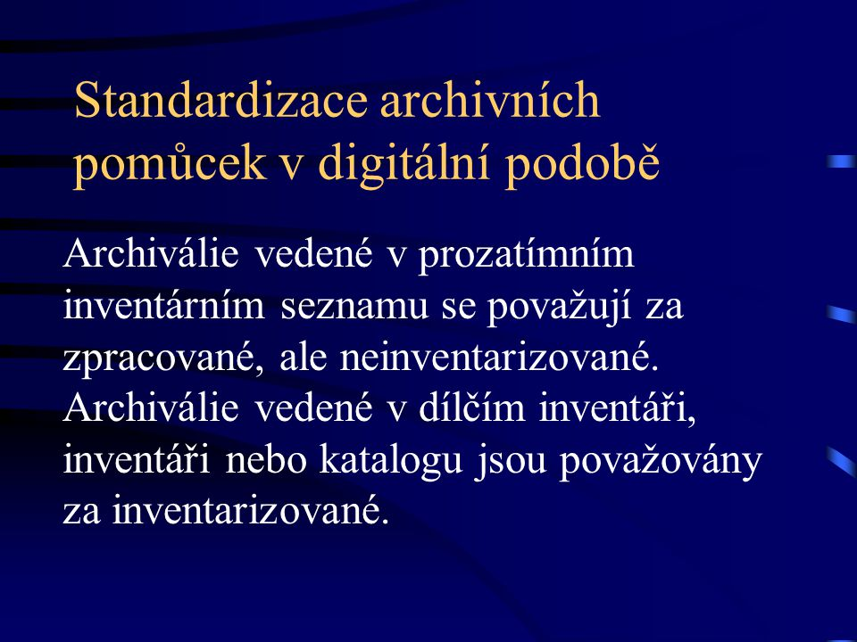 Standardizace archivních pomůcek v digitální podobě Archiválie vedené v prozatímním inventárním seznamu se považují za zpracované, ale neinventarizova