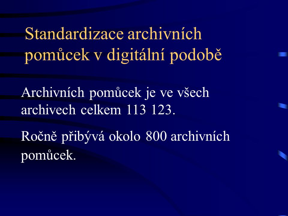 Standardizace archivních pomůcek v digitální podobě Vznik archivních pomůcek v digitální podobě byl způsoben implementací specializovaných programů pro pořádání archivních souborů a tvorbu archivních pomůcek (JANUS, BACH Systém).