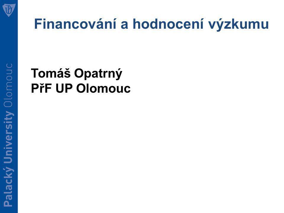 Financování a hodnocení výzkumu Tomáš Opatrný PřF UP Olomouc