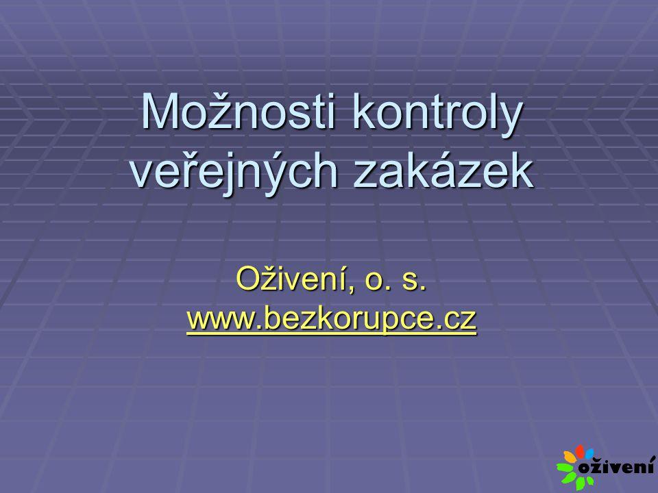 Možnosti kontroly veřejných zakázek Oživení, o. s. www.bezkorupce.cz