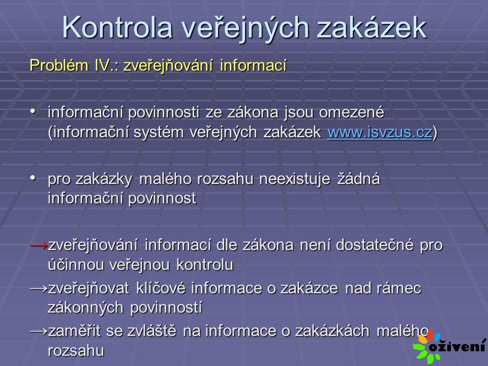 Kontrola veřejných zakázek Problém IV.: zveřejňování informací informační povinnosti ze zákona jsou omezené (informační systém veřejných zakázek www.i