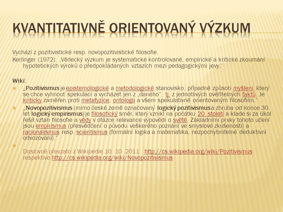 """Vychází z pozitivistické resp. novopozitivistické filosofie. Kerlinger (1972): """"Vědecký výzkum je systematické kontrolované, empirické a kritické zkou"""