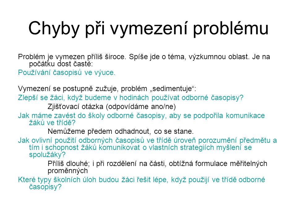 Chyby při vymezení problému Problém je vymezen příliš široce. Spíše jde o téma, výzkumnou oblast. Je na počátku dost časté: Používání časopisů ve výuc