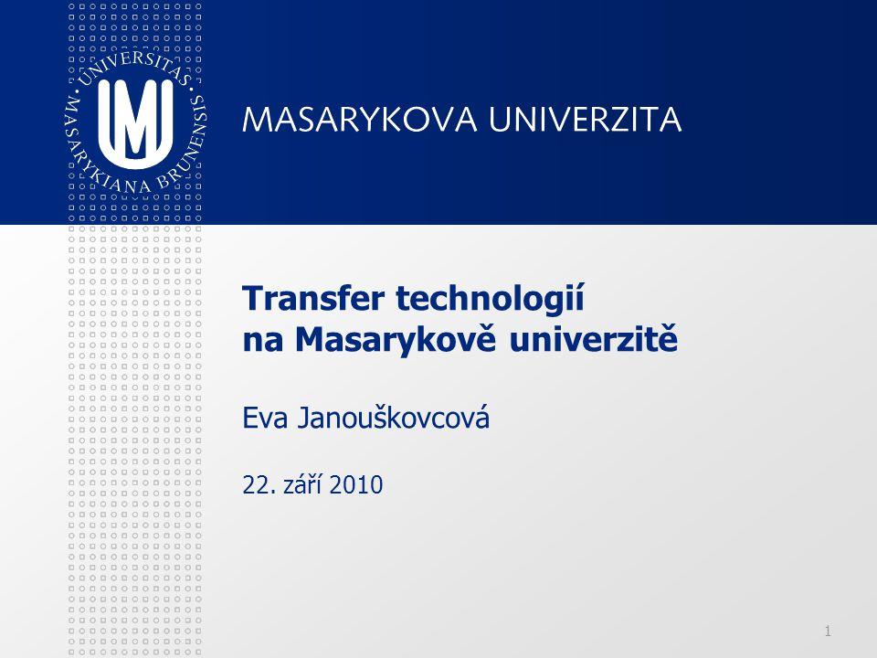 1 Transfer technologií na Masarykově univerzitě Eva Janouškovcová 22. září 2010