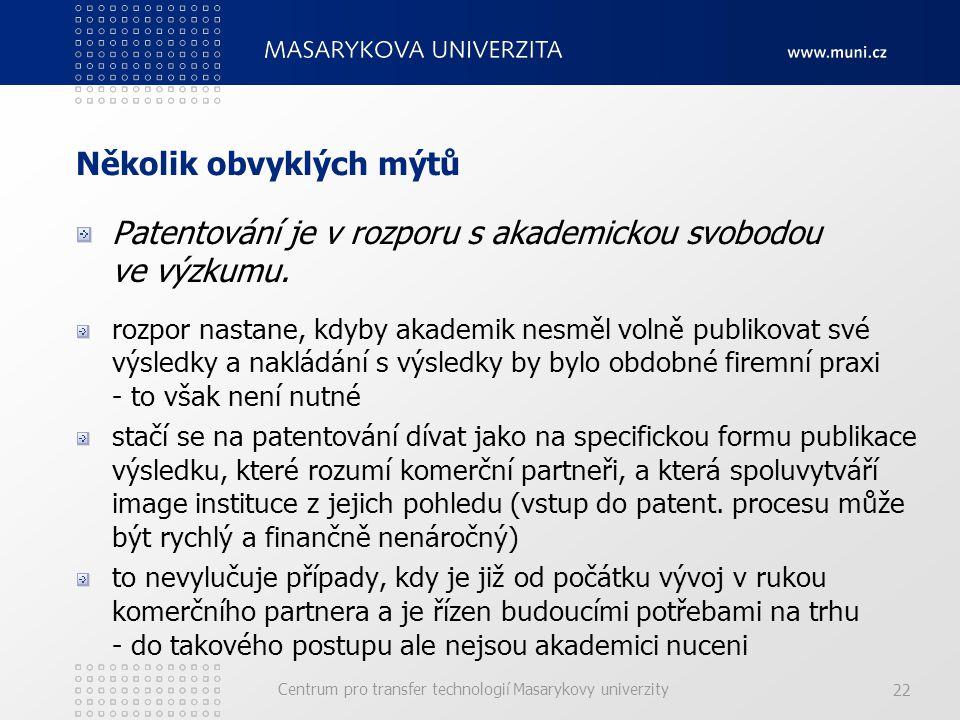 Centrum pro transfer technologií Masarykovy univerzity 22 Několik obvyklých mýtů Patentování je v rozporu s akademickou svobodou ve výzkumu.