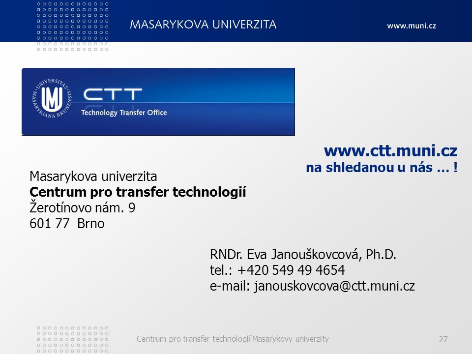 Centrum pro transfer technologií Masarykovy univerzity 27 www.ctt.muni.cz na shledanou u nás … .