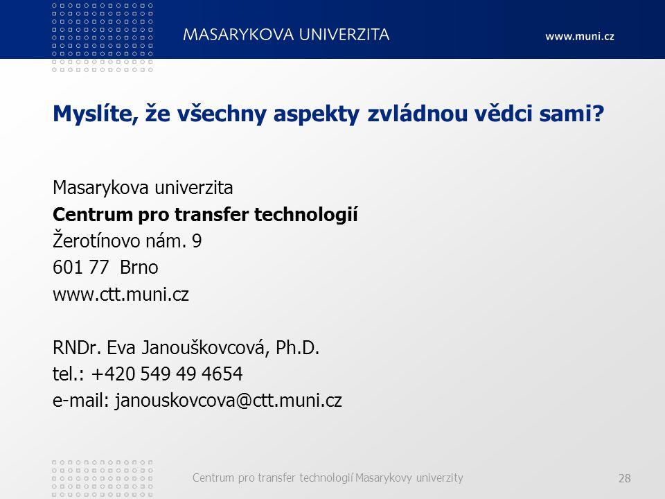 Centrum pro transfer technologií Masarykovy univerzity 28 Myslíte, že všechny aspekty zvládnou vědci sami.