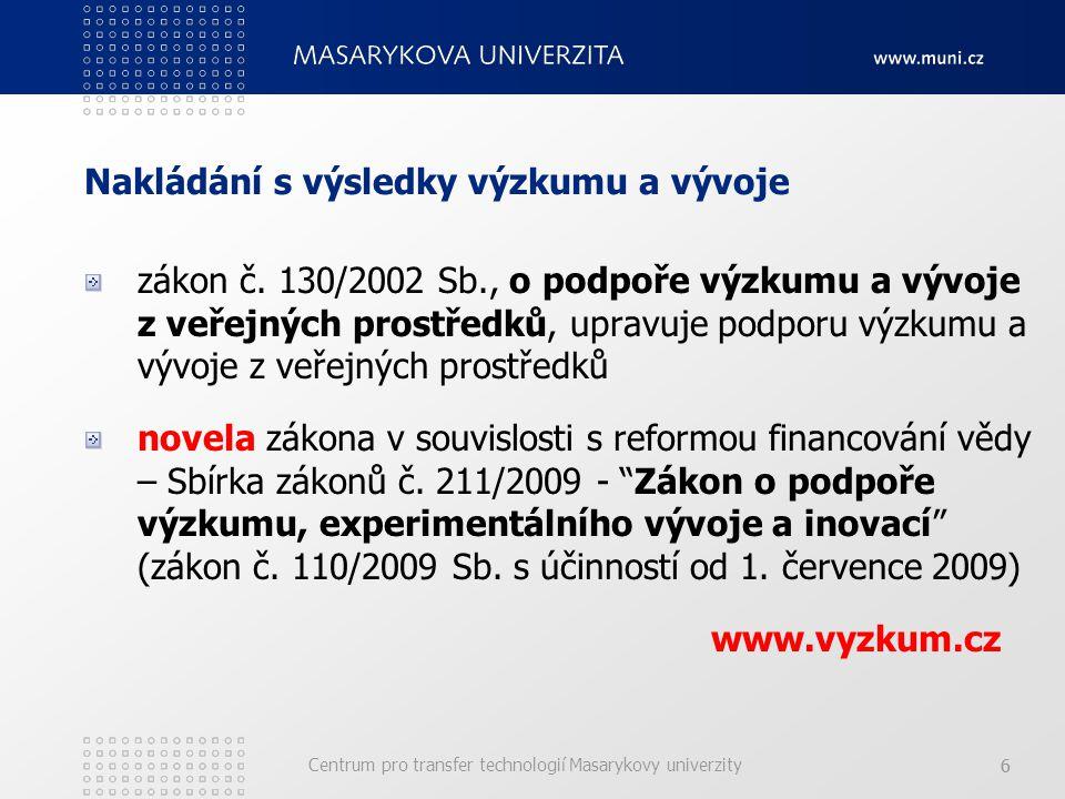 Centrum pro transfer technologií Masarykovy univerzity 66 Nakládání s výsledky výzkumu a vývoje zákon č.