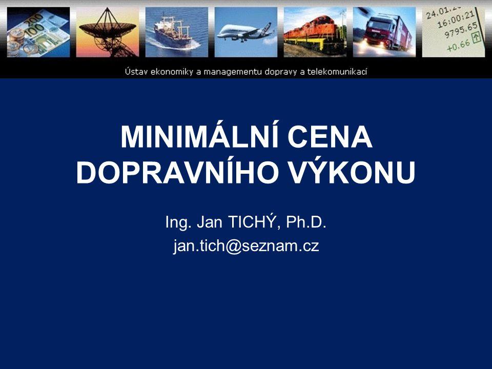 MINIMÁLNÍ CENA DOPRAVNÍHO VÝKONU Ing. Jan TICHÝ, Ph.D. jan.tich@seznam.cz